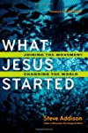 What Jesus Started: Joining the Movem...