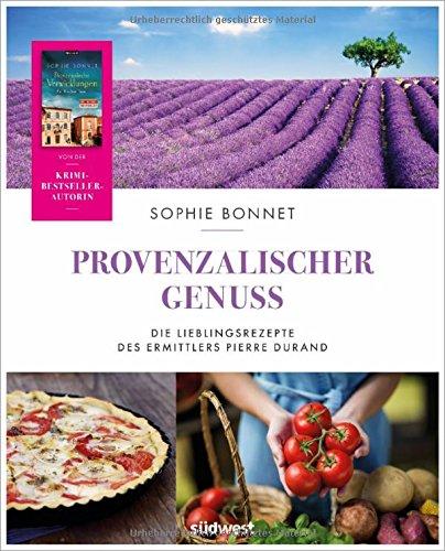 Provenzalischer Genuss: Die Lieblingsrezepte des Ermittlers Pierre Durand
