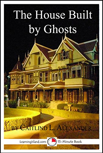 The House Built By Ghosts: The Strange Tale of the Winchester Mystery House: A 15-Minute Strange But True Tale (15-Minute Books Book 507) (English Edition) (Winchester Mystery House)