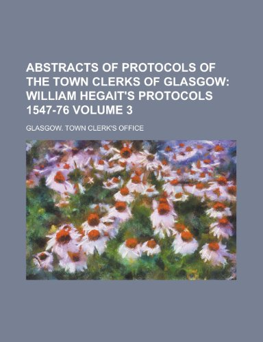 Abstracts of Protocols of the Town Clerks of Glasgow Volume 3