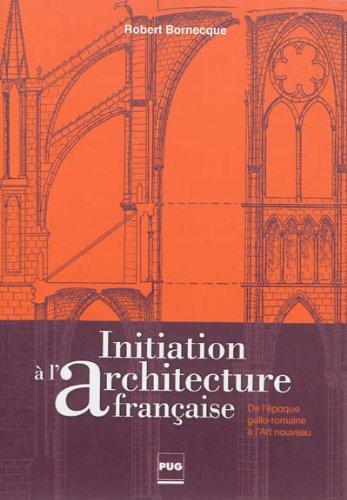 Initiation à l'architecture française : De l'époque gallo-romaine à l'Art nouveau par Robert Bornecque