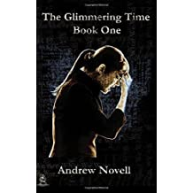 The Glimmering Time: Book One: Volume 1 by Andrew Novell (2015-04-22)