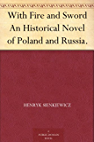 With Fire and Sword An Historical Novel of Poland and Russia. (English Edition)