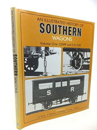 An illustrated history of Southern wagons, volume one: LSWR and S&DJR: L.S.W.R. and D.J.R Vol 1 by M.S. King (1984-08-20)