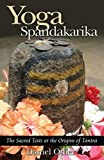 [Yoga Spandakarika: The Sacred Texts at the Origins of Tantra: The Sacred Texts at the Origins of the Tantra] [By: Odier, Daniel] [March, 2005] -