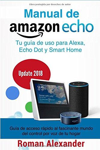 Manual de Amazon Echo: Tu guía de uso para Alexa, Echo Dot y Smart Home (Sistema Smart Home) par Roman Alexander