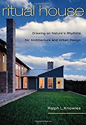 Ritual House: Drawing on Nature's Rhythms for Architecture and Urban Design by Ralph Knowles (2006-02-15)