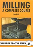 Milling: A Complete Course (Workshop Practice) by Harold Hall (2004) Paperback