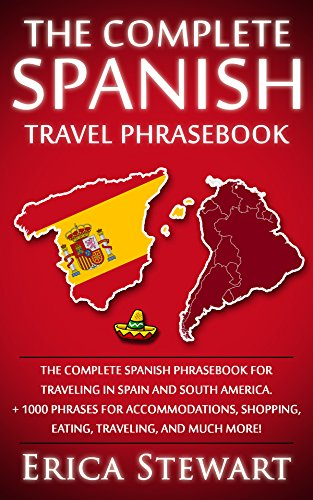 SPANISH PHRASEBOOK: THE COMPLETE TRAVEL PHRASEBOOK FOR TRAVELING TO SPAIN AND SOUTH AMERICA: + 1000 Phrases for Accommodations, Shopping, Eating, Traveling, ... Buenos Aires, Peru) (English Edition)