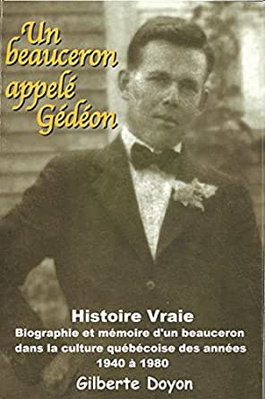 Un Beauceron Appele Gedeon Histoire Vraie Biographie Et Memoire D Un Beauceron Dans La Culture Quebecoise Des Annees 1940 A 1980
