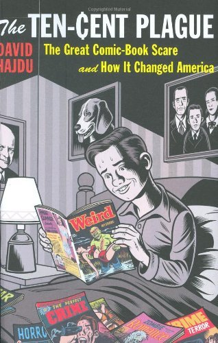 the-ten-cent-plague-the-great-comic-book-scare-and-how-it-changed-america-by-david-hajdu-2008-08-29