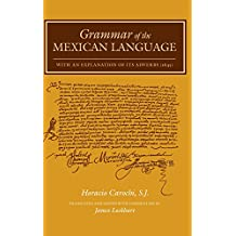 Grammar of the Mexican Language with an Explanation of Its Adverbs: (1645) (Nahuatl Studies Series)