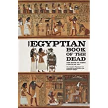 The Egyptian Book of the Dead: The Book of Going Forth by Day - The Complete Papyrus of Ani Featuring Integrated Text and Full-Color Images