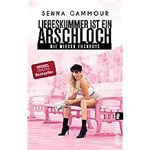 Liebeskummer ist ein Arschloch (German Edition)