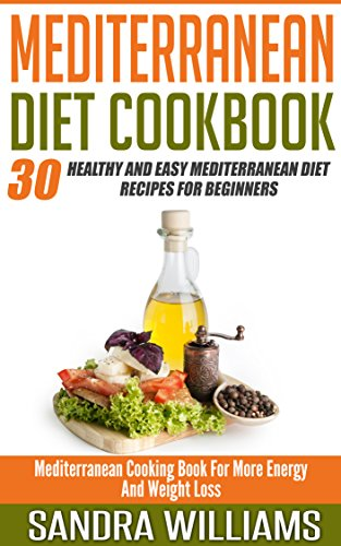 Mediterranean Diet Cookbook: 30 Healthy And Easy Mediterranean Diet Recipes For Beginners, Mediterranean Cooking Book For More Energy And Weight Loss (Mediterranean ... Cuisine Meal Plan 2) (English Edition)