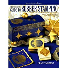 The Complete Guide to Rubber Stamping: Design and Decorate Gifts and Keepsakes Simply and Beautifully with Rubber Stamps (Watson-Guptill Crafts)