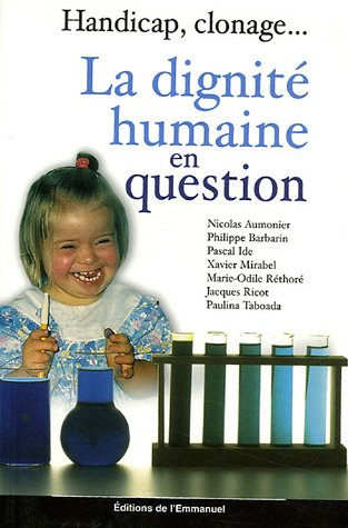 La dignité humaine en question : Handicap, clonage...