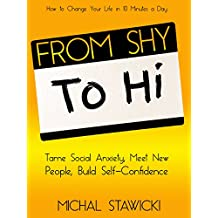 From Shy to Hi: Tame Social Anxiety, Meet New People and Build  Self-Confidence (How to Change Your Life in 10 Minutes a Day Book 5)