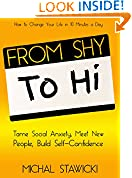 #10: From Shy to Hi: Tame Social Anxiety, Meet New People, and Build Self-Confidence (How to Change Your Life in 10 Minutes a Day Book 5)