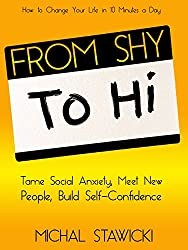 From Shy to Hi: Tame Social Anxiety, Meet New People, and Build Self-Confidence (How to Change Your Life in 10 Minutes a Day Book 5) (English Edition)