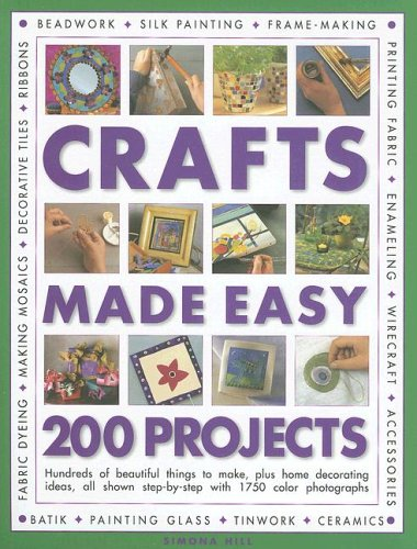 Crafts Made Easy: 200 Projects - Hundreds of Beautiful Things to Make, Plus Home Decorating Ideas, All Shown Step-by-step with Over 1000 Colour Photographs