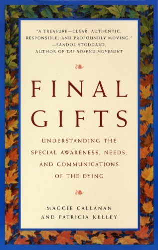 final-gifts-understanding-the-special-awareness-needs-and-communications-of-the-dying-by-maggie-call