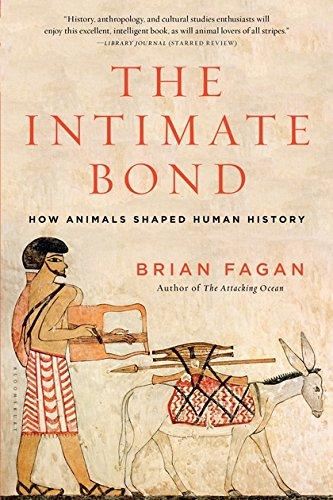 The Intimate Bond: How Animals Shaped Human History por Brian Fagan