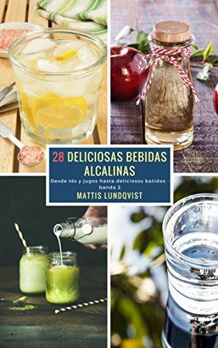 28 Deliciosas Bebidas Alcalinas - banda 2: Desde tés y jugos hasta delicosos batidos