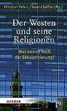 Der Westen und seine Religionen: Was kommt nach der S?kularisierung?