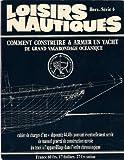 Loisirs Nautiques / hors série n° 6 & 7 / Comment construire & armer un yatch de grand vagabondage océanique...