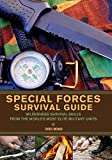 Special Forces Survival Guide: Wilderness Survival Skills from the World's Most Elite Military