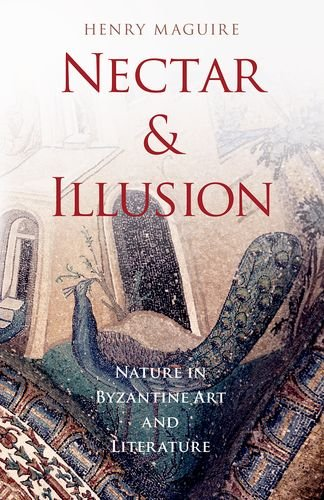 Nectar and Illusion: Nature in Byzantine Art and Literature (Onassis Series in Hellenic Culture) por Henry Maguire