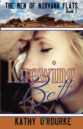 Knowing Beth (The Men of Nirvana Flats Series) (Volume 1) by Kathy O'Rourke (2014-08-30)