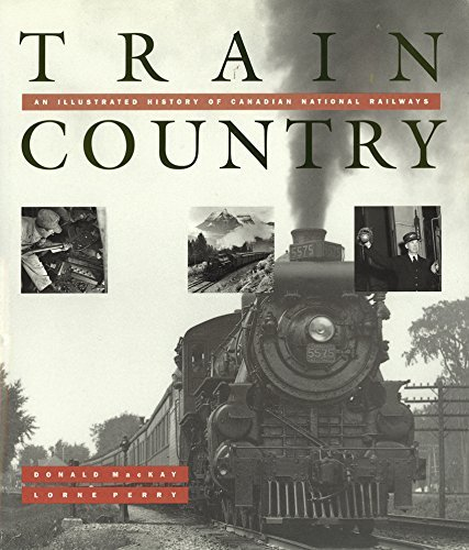 train-country-an-illustrated-history-of-canadian-national-railways-by-donald-mackay-august-011995