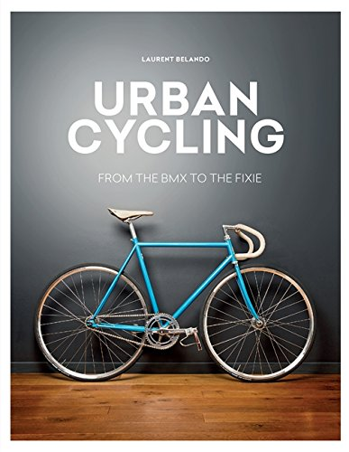 Urban Cycling: From the Bmx to the Fixie