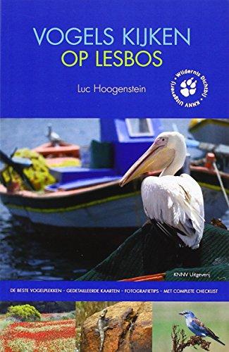 Vogels kijken op Lesbos: de beste vogelplekken; gedetailleerde kaarten; fotografietips; met complete checklist (Wildernis Dichtbij) por Luc Hoogenstein