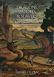 Dragons, Serpents, and Slayers in the Classical and Early Christian Worlds: A Sourcebook by Daniel Ogden (2013-05-30)