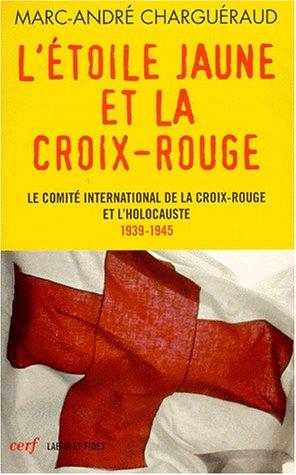 L'Etoile jaune et la Croix-Rouge : Le Comité international de la Croix-Rouge et l'Holocauste, 1939-1945