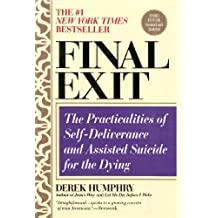 Final Exit Digital Edition (2011 KE): The Practicalities of Self-Deliverance and Assisted Suicide for the Dying (English Edition)