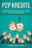 P2P Kredite: So generieren Sie wirkliches passives Einkommen durch P2P