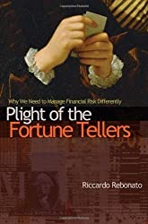 Plight of the Fortune Tellers: Why We Need to Manage Financial Risk Differently by Riccardo Rebonato (2007-10-07)