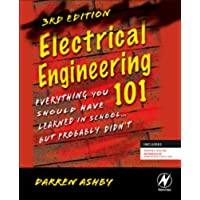 Electrical Engineering 101: Everything You Should Have Learned in School...but