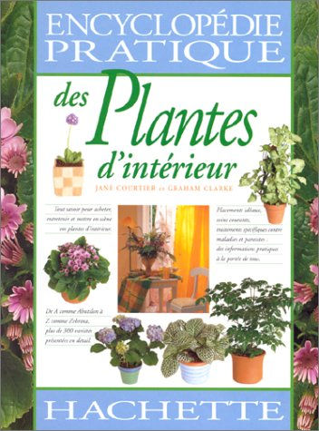 ENCYCLOPEDIE PRATIQUE DES PLANTES D'INTERIEUR par Jane Courtier