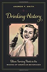 Drinking History - Fifteen Turning Points in the Making of American Beverages