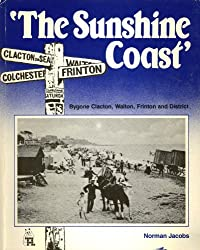 The Sunshine Coast: Bygone Clacton, Walton and Frinton