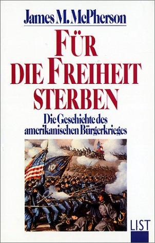 Für die Freiheit sterben. Geschichte des amerikanischen Bürgerkrieges