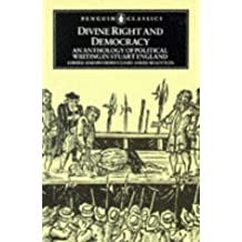 Divine Right And Democracy: An Anthology of Political Writing in Stuart England (Classics)