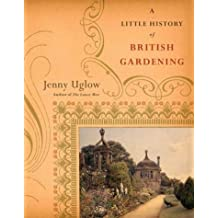 A Little History of British Gardening by Jenny Uglow (2004-06-01)