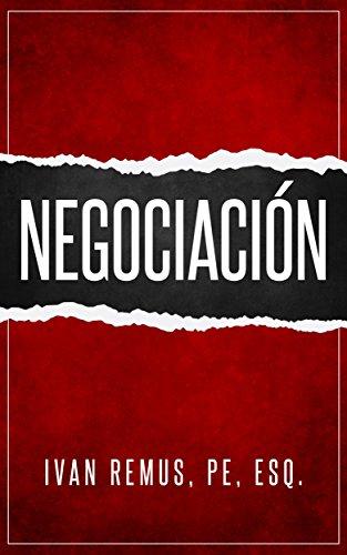 Negociación: Una Guía Completa de Gerencia y Liderazgo de Cómo Negociar, Como Elemento Clave para Alcanzar el Éxito por Ivan Remus