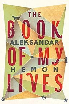 The Book of My Lives by [Hemon, Aleksandar]